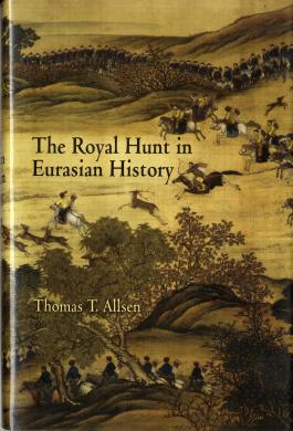 The Royal Hunt in Eurasian History by Thomas T.Allsen - front cover