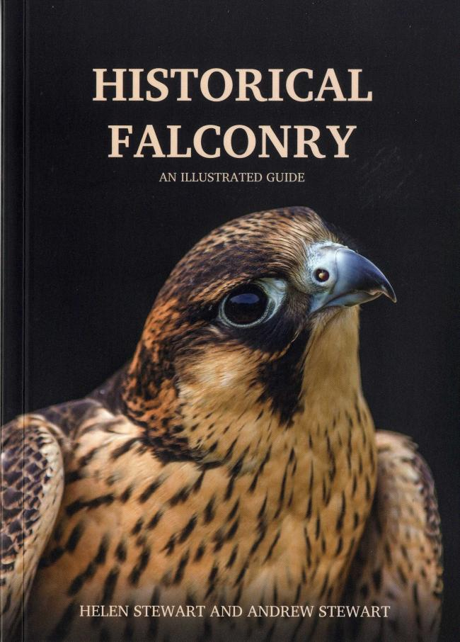 Historical Falconry An Illustrated Guide by Helen Stewart and Andrew Stewart